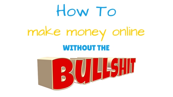 How to make money online without the BS