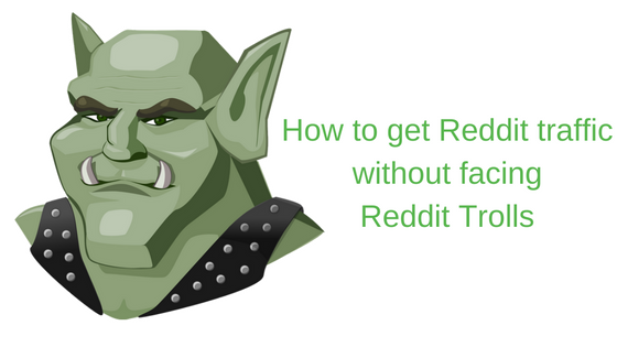 How to get Reddit traffic without facing Reddit Trolls