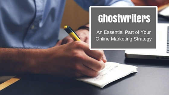 Ghostwriters - an essential part to your online marketing strategy