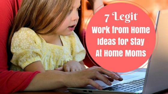 Legit work from home ideas for stay at home moms