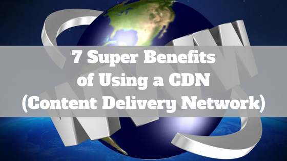 CDN Benefits - Content Delivery Network