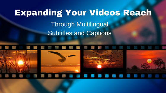 Expanding your videos reach multilingual subtitles and captions