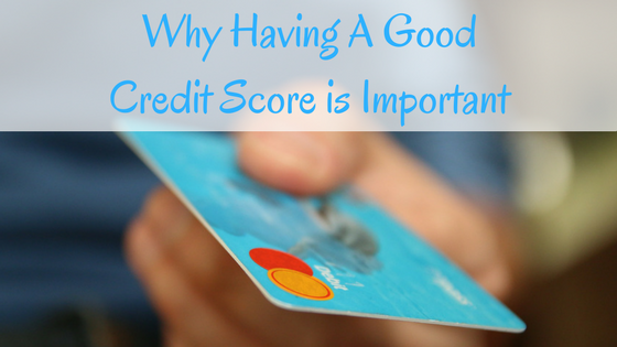Why having a good credit score is important