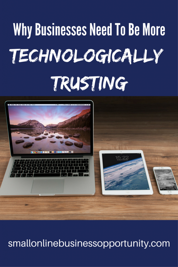 businesses need to be more technologically trusting