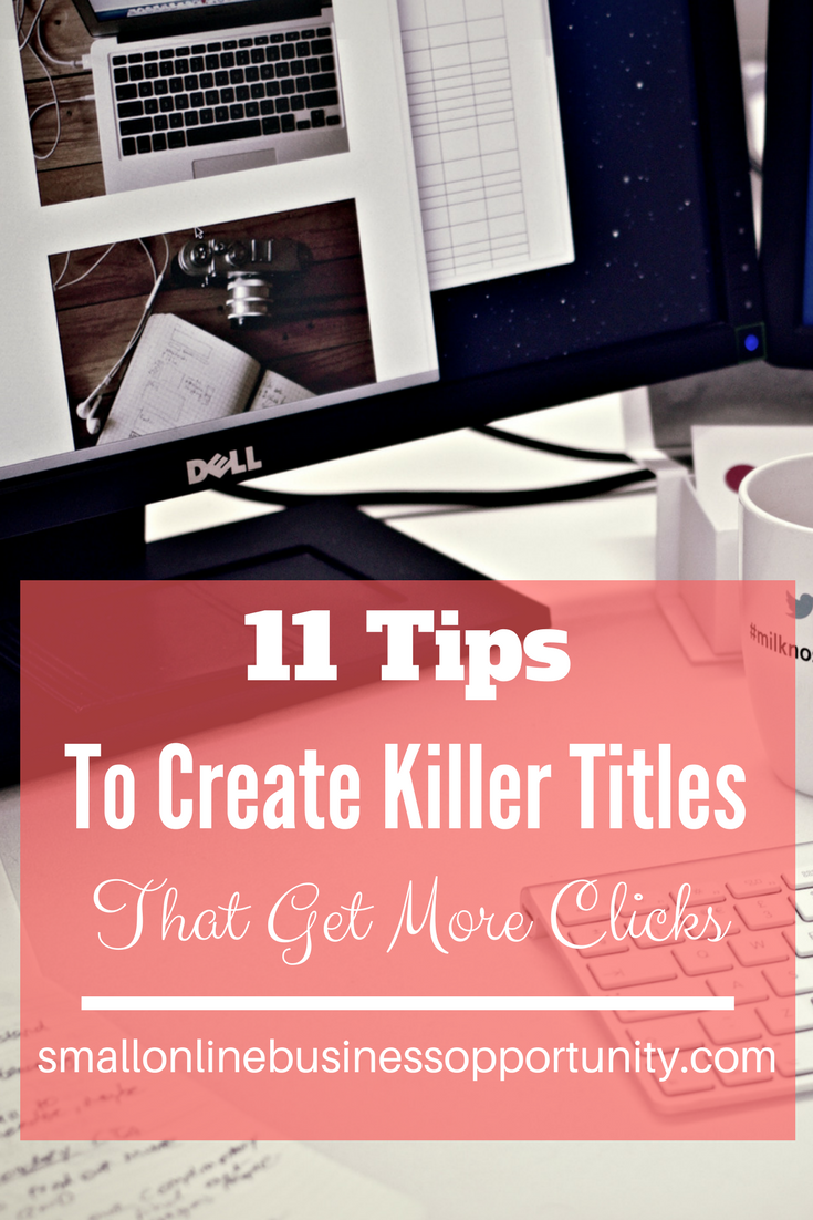11 Tips To Create Killer Titles That Get More Clicks