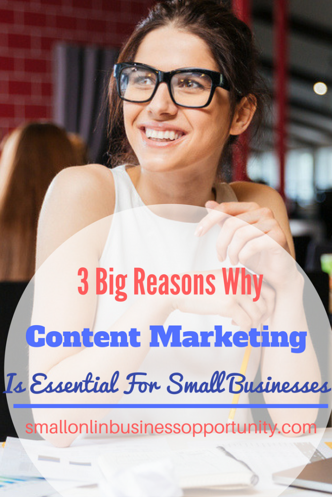 3 Big Reasons Why Content Marketing Is Essential For Small Businesses
