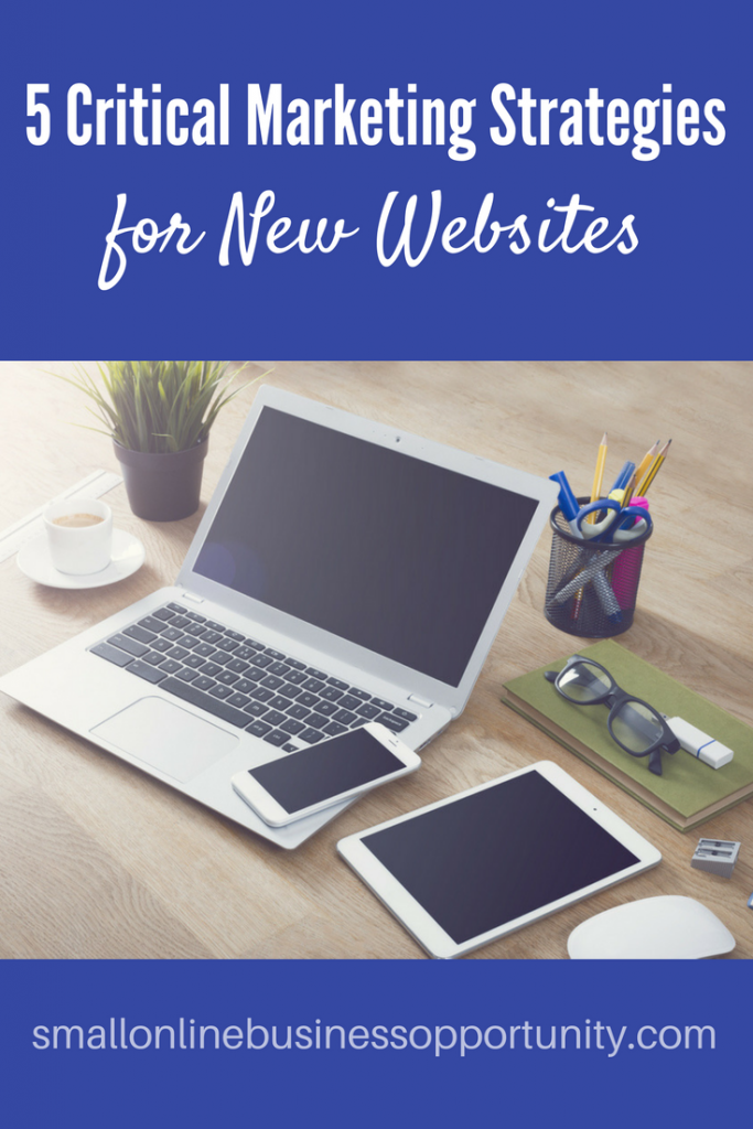 5 Critical Markeing Strategies for New Websites