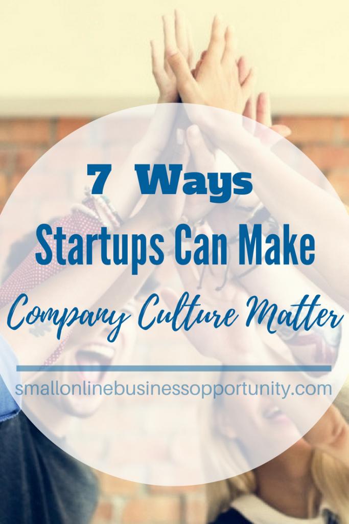 7 Ways Startups Can Make Corporate Culture Matter