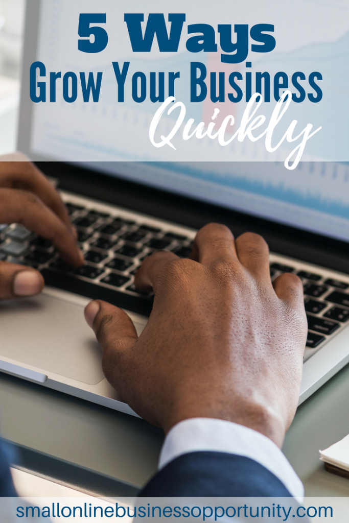 5 Ways To Grow Your Business Quickly