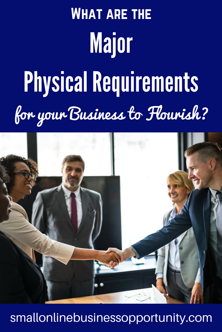 what are the major physical requirements for your business to flourish