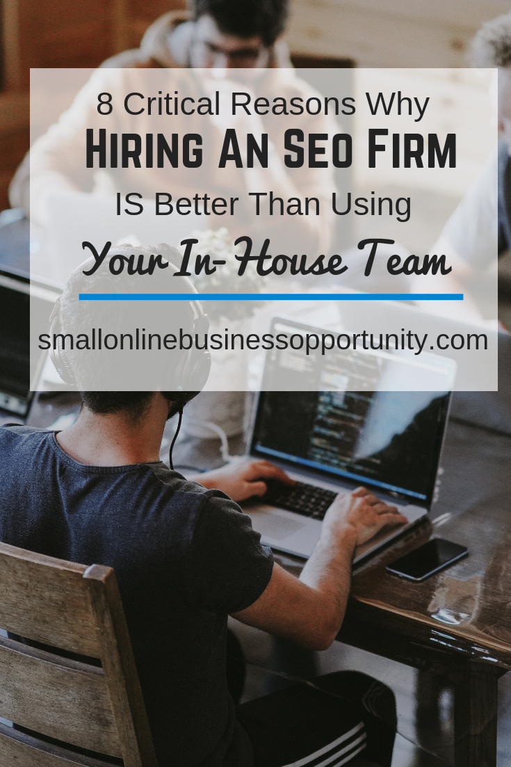 8 Critical Reasons Why Hiring An SEO Firm IS Better Than Using Your In-house Team