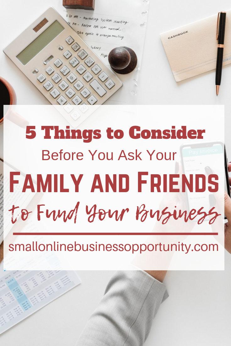 5 Things To Consider Before You Ask Your Family and Friends to Fund Your Business