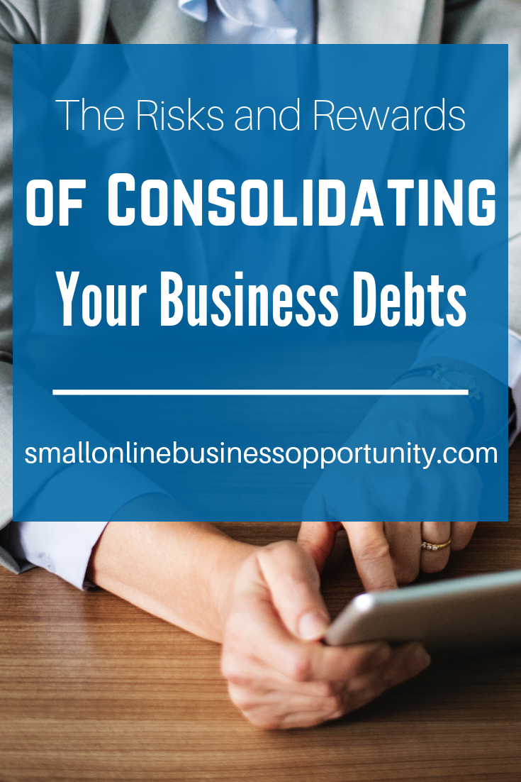 The Risks and Rewards of Consolidating Your Business Debts