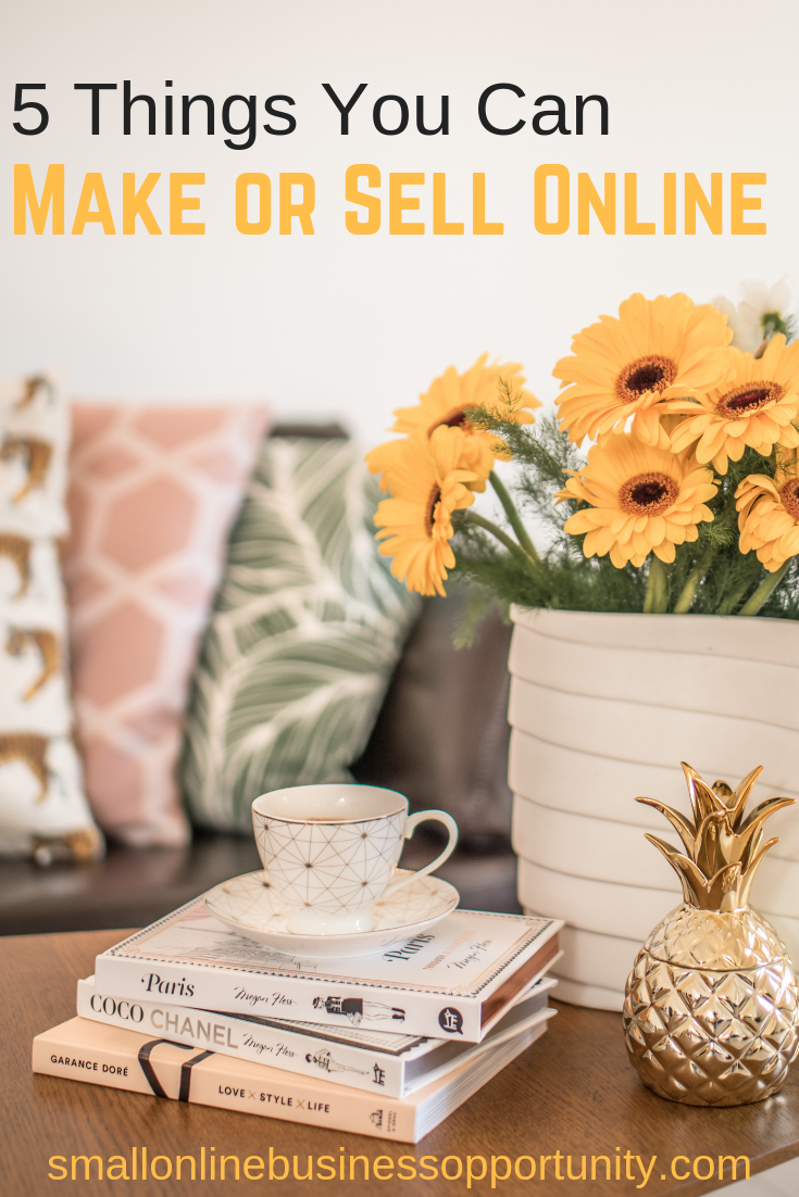 5 Things You Can Make or Sell Online