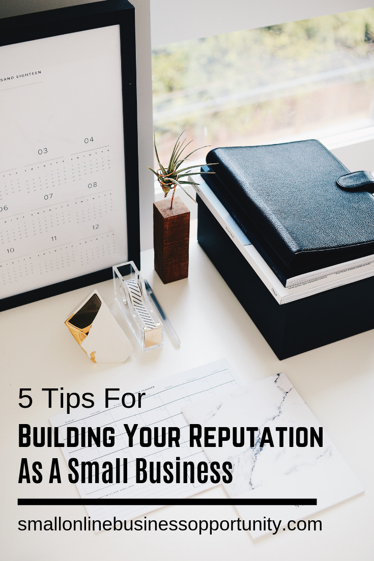 5 Tips For Building Your Reputation As A Small Business