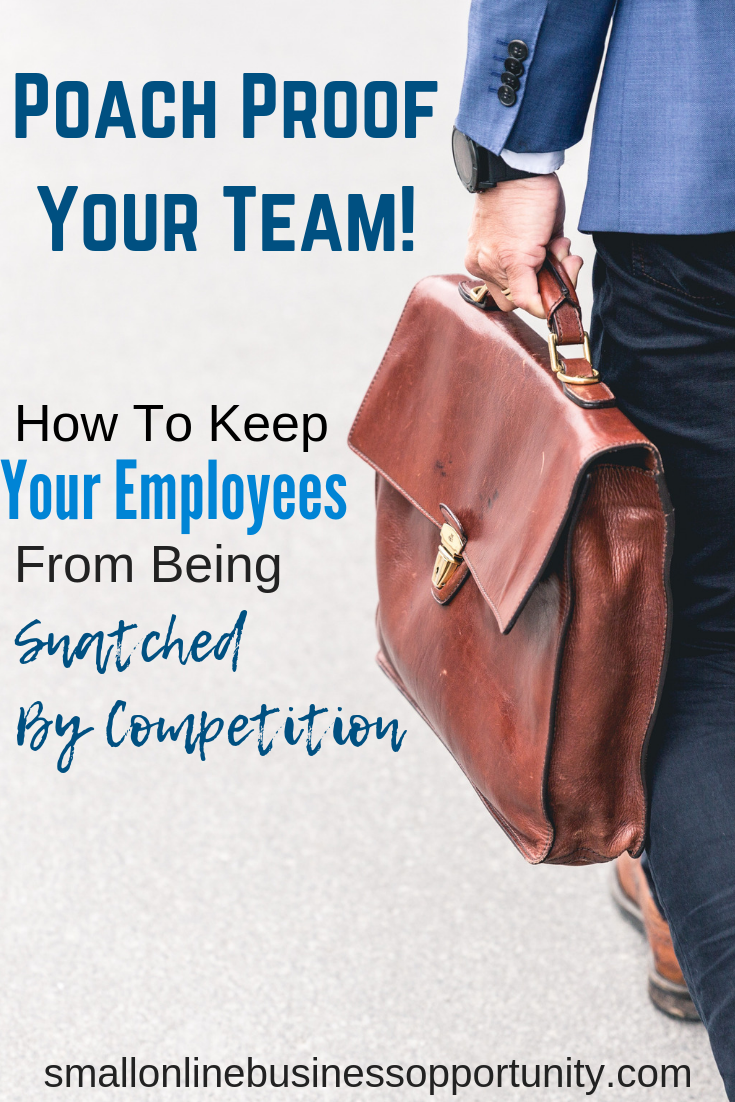Poach Proof Your Team - How To Keep Your Employees From Being Snatched by Competition