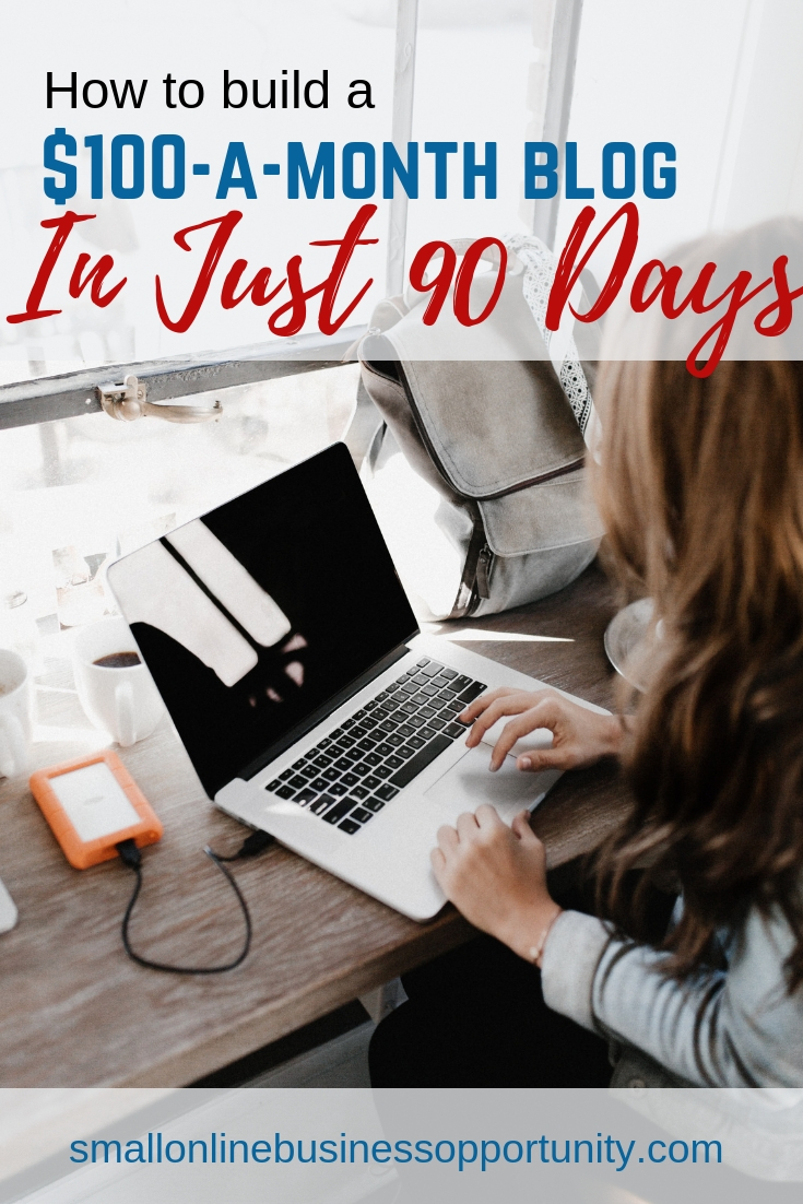 How To Build A $100 A Month Blog In Just 90 Days.