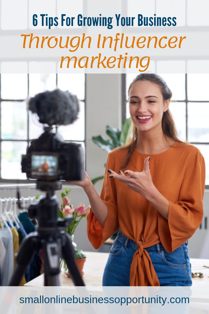 6 Tips For Growing Your Business Through Influencer Marketing
