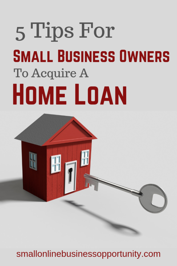 5 Tips For Small Business Owners To Acquire A Home Loan