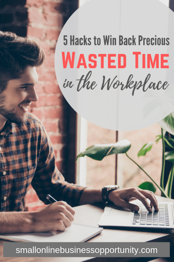 5 Hacks To Win Back Precious Time Wasted In The Workplace