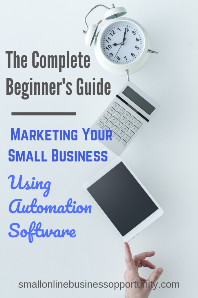 The Complete Beginners Guide To Marketing Your Small Business Using Automation Software