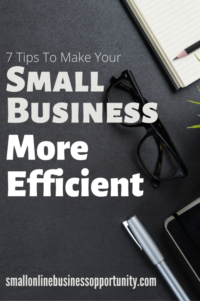 7 Tips To Make Your Small Business More Efficient