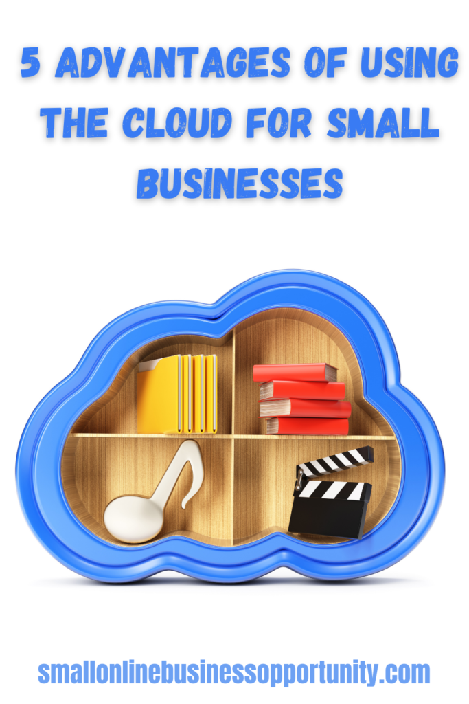5 Advantages of using the Cloud for small businesses